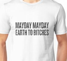 Mayday Mayday Earth to Bitches (Black) Unisex T-Shirt