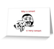 Baby You Smart, You Very Smart Greeting Card