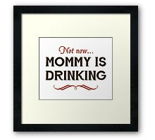 Now Now, Mommy is Drinking Framed Print