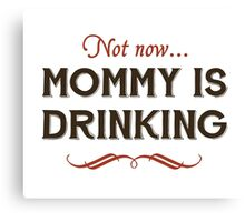 Now Now, Mommy is Drinking Canvas Print