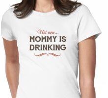 Now Now, Mommy is Drinking Womens Fitted T-Shirt