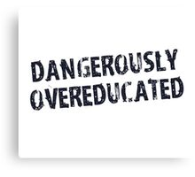 Dangerously Overeducated Canvas Print