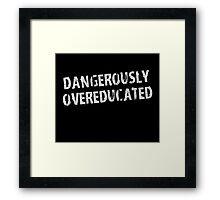 Dangerously Overeducated Framed Print