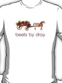 Beets by Horse Drawn Dray T-Shirt