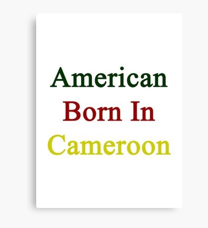 American Born In Cameroon  Canvas Print