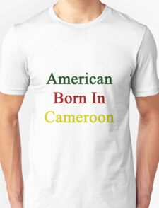 American Born In Cameroon  T-Shirt