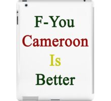 F-You Cameroon Is Better  iPad Case/Skin
