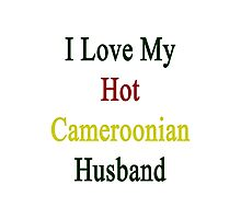 I Love My Hot Cameroonian Husband  Photographic Print