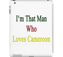 I'm That Man Who Loves Cameroon  iPad Case/Skin