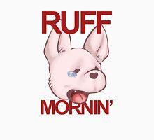 ruff mornin' - chihuahua Unisex T-Shirt