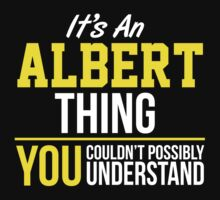 Cool 'It's an Albert Thing, You Couldn't Possibly Understand' Funny T-Shirt and Gifts T-Shirt