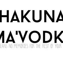 Hakuna Ma'Vodka by shoshgoodman