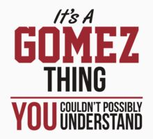 Cool 'It's a Gomez Thing, You Couldn't Possibly Understand' Funny T-Shirt and Gifts T-Shirt