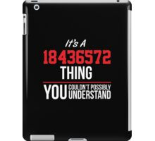 Funny 'It's a 18436572 Thing. You Couldn't Possibly Understand' T-Shirt and Gifts iPad Case/Skin