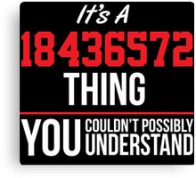 Funny 'It's a 18436572 Thing. You Couldn't Possibly Understand' T-Shirt and Gifts Canvas Print