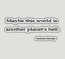 Maybe, Aldous Huxley  by Tammy Soulliere