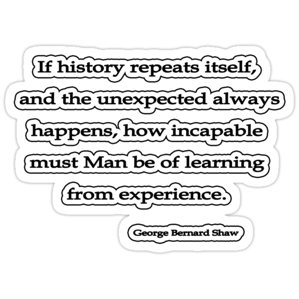 If history repeats, George Bernard Shaw by Tammy Soulliere
