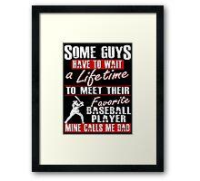 My Favorite Baseball Player Calls Me Dad Framed Print