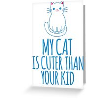 Hilarious 'My Cat is Cuter Than Your Kid' T-Shirt and Gift Ideas Greeting Card