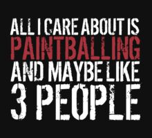 Excellent 'All I Care About Is Paintballing And Maybe Like 3 People' Tshirt, Accessories and Gifts by Albany Retro