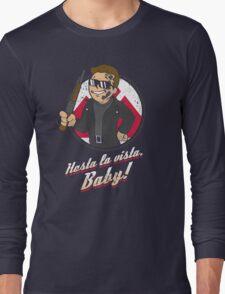 Hasta la Vista Baby Long Sleeve T-Shirt