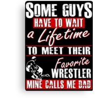 My Favorite Wrestler Calls Me Dad Canvas Print