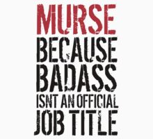 Cool 'Murse because Badass Isn't an Official Job Title' Tshirt, Accessories and Gifts by Albany Retro