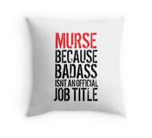 Cool 'Murse because Badass Isn't an Official Job Title' Tshirt, Accessories and Gifts Throw Pillow