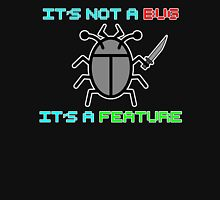 It's not a bug. it's a feature! Unisex T-Shirt