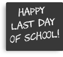 Happy Last Day of School Canvas Print