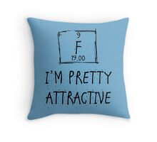 I'm Pretty Attractive - Flourine Throw Pillow