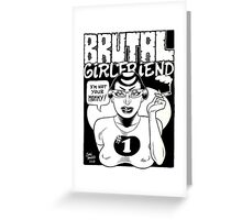 Brutal Girlfriend by John Howard Greeting Card