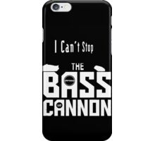 I can't stop the bass cannon iPhone Case/Skin