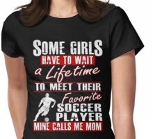 My Favorite Soccer Player Calls Me Mom Womens Fitted T-Shirt