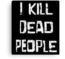 I Kill Dead People Canvas Print