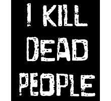 I Kill Dead People Photographic Print