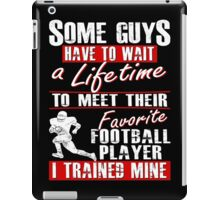 Trained My Favorite Football Player He Calls Me Dad iPad Case/Skin