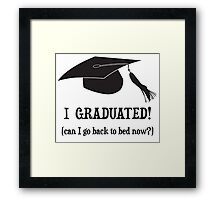 I Graduated!  Can I go back to bed now? Framed Print