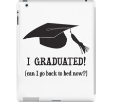 I Graduated!  Can I go back to bed now? iPad Case/Skin