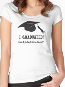 I Graduated!  Can I go back to bed now? Women's Fitted Scoop T-Shirt