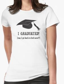I Graduated!  Can I go back to bed now? Womens Fitted T-Shirt