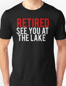 Retired See You At The Lake T-Shirt