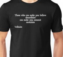 Voltaire - those who can make you believe absurdities can make you commit atrocities Unisex T-Shirt