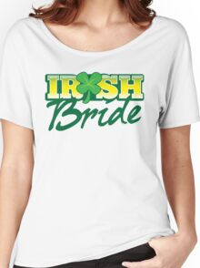 Irish BRIDE great for St Patricks day wedding Women's Relaxed Fit T-Shirt