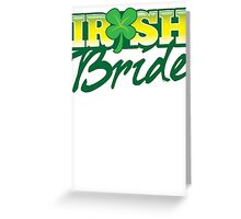 Irish BRIDE great for St Patricks day wedding Greeting Card
