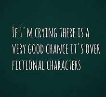 If I'm crying there is a very good chance it's over fictional characters by fulloflightning