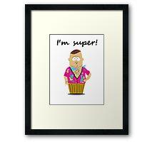 JUST SUPER! Framed Print
