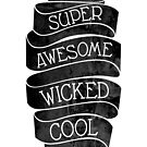 Super Awesome Wicked Cool by kdigraphics