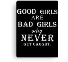 Good girls are bad girls who never get caught (white) Canvas Print