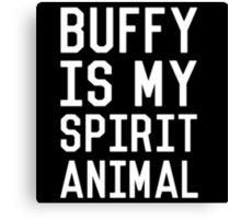 Buffy is my Spirit Animal_White Canvas Print